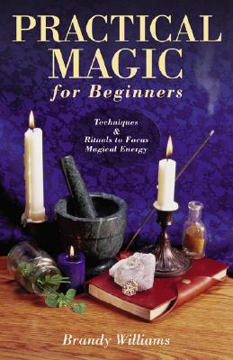 Bild på Practical Magic for Beginners: Techniques & Rituals to Focus Magical Energy